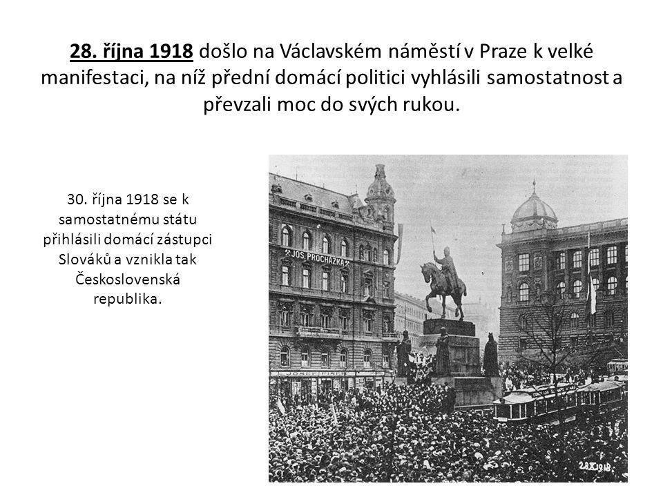 28. října 1918 došlo na Václavském náměstí v Praze k velké manifestaci, na níž přední domácí politici vyhlásili samostatnost a převzali moc do svých rukou.