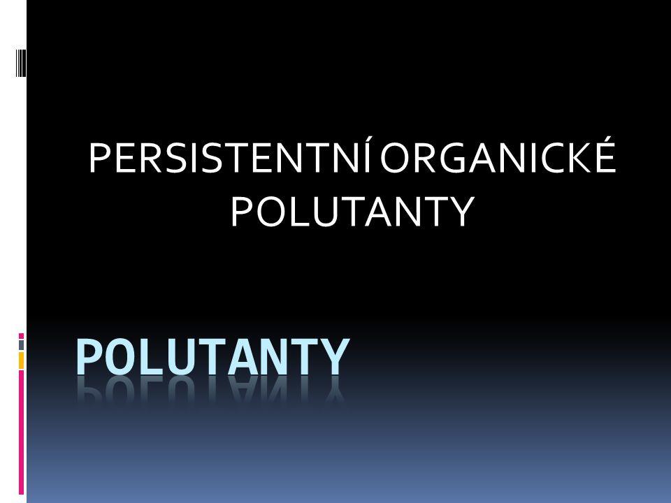 PERSISTENTNÍ ORGANICKÉ POLUTANTY