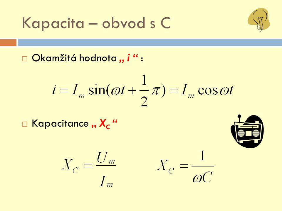 "Kapacita – obvod s C Okamžitá hodnota "" i : Kapacitance "" XC"