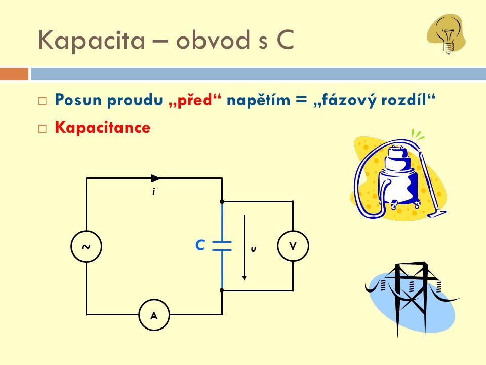 """Kapacita – obvod s C Posun proudu """"před napětím = """"fázový rozdíl"""