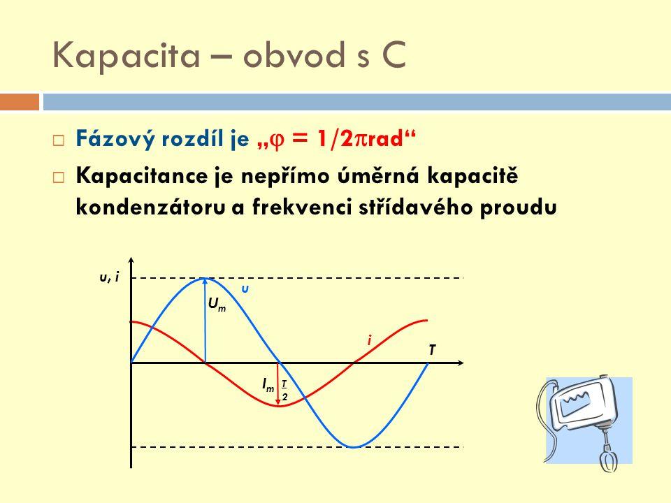 """Kapacita – obvod s C Fázový rozdíl je """" = 1/2rad"""