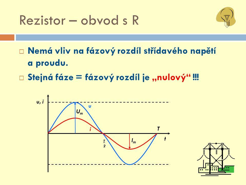 """Rezistor – obvod s R Nemá vliv na fázový rozdíl střídavého napětí a proudu. Stejná fáze = fázový rozdíl je """"nulový !!!"""