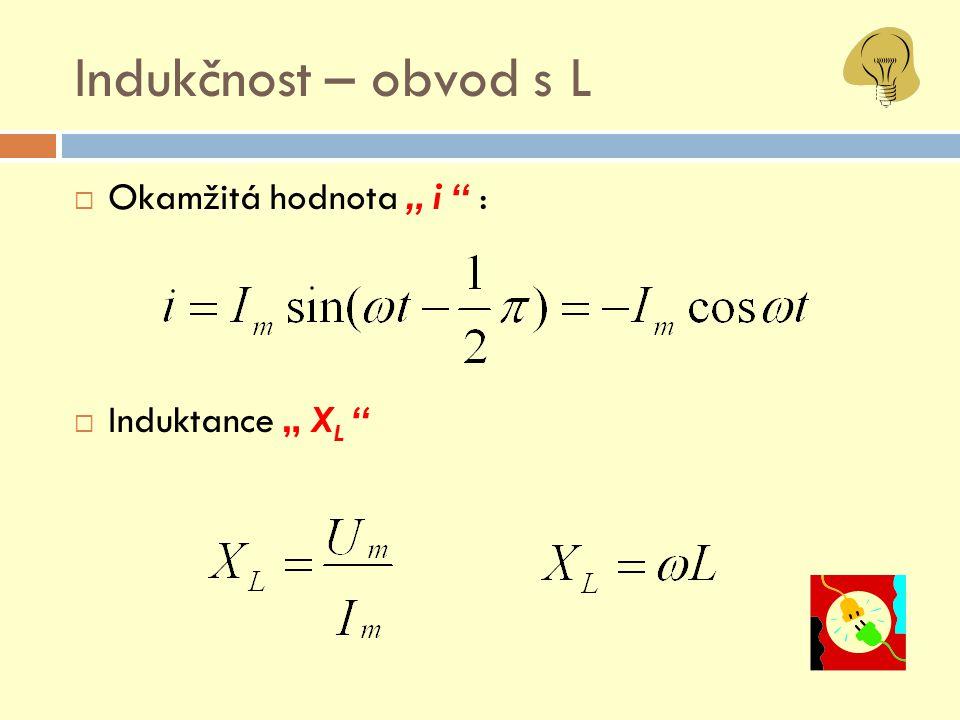"""Indukčnost – obvod s L Okamžitá hodnota """" i : Induktance """" XL"""