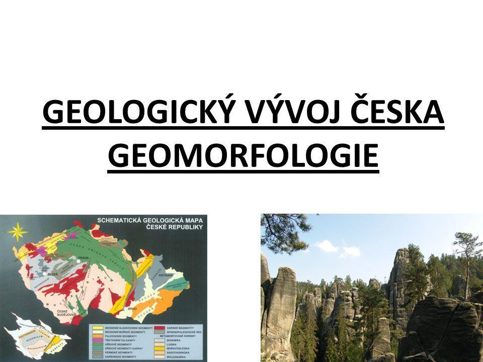 GEOLOGICKÝ VÝVOJ ČESKA GEOMORFOLOGIE