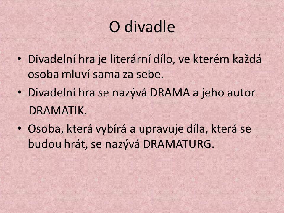 O divadle Divadelní hra je literární dílo, ve kterém každá osoba mluví sama za sebe. Divadelní hra se nazývá DRAMA a jeho autor.