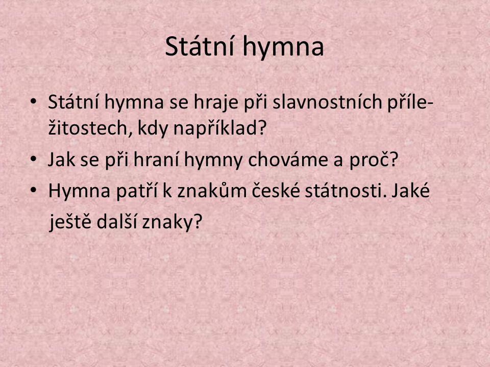 Státní hymna Státní hymna se hraje při slavnostních příle-žitostech, kdy například Jak se při hraní hymny chováme a proč