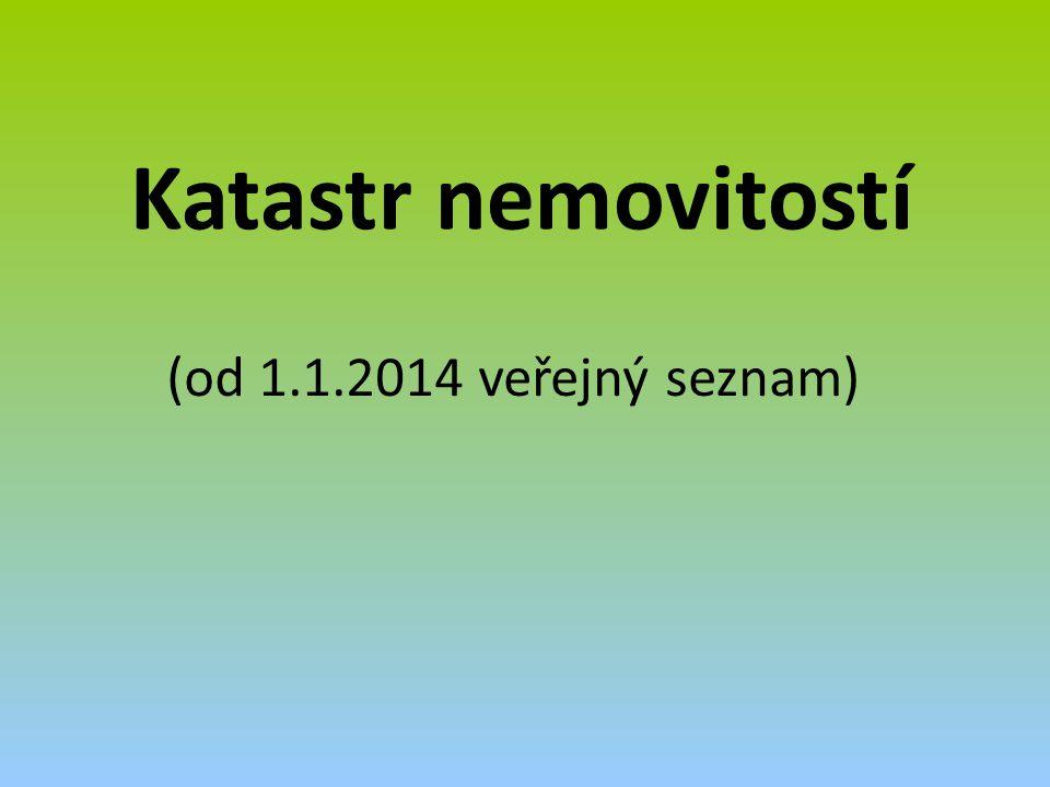 Katastr nemovitostí (od 1.1.2014 veřejný seznam)