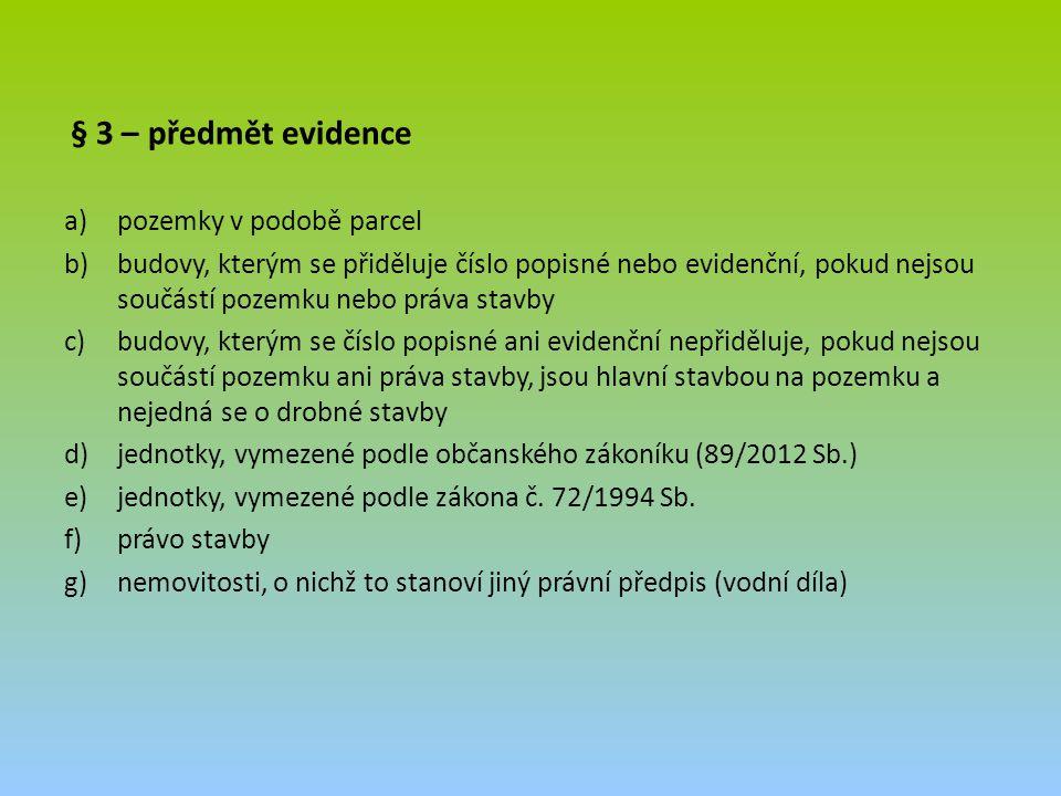 § 3 – předmět evidence pozemky v podobě parcel.