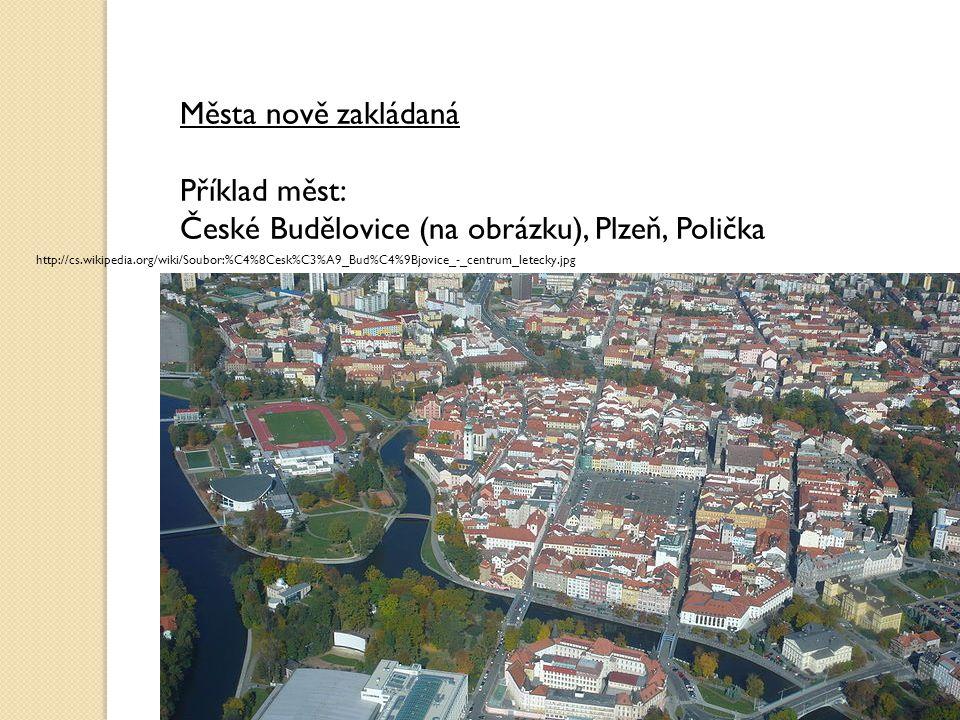 Města nově zakládaná Příklad měst: České Budělovice (na obrázku), Plzeň, Polička