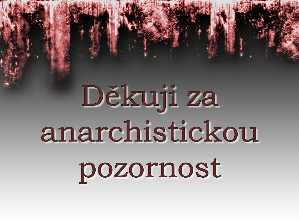 Děkuji za anarchistickou pozornost