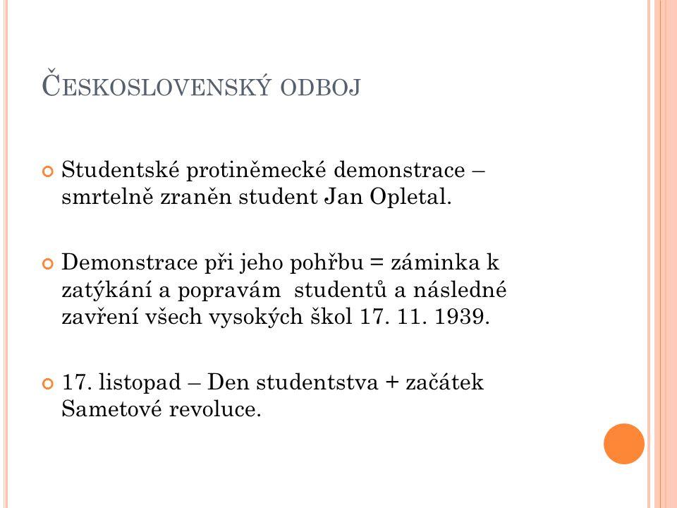 Československý odboj Studentské protiněmecké demonstrace – smrtelně zraněn student Jan Opletal.