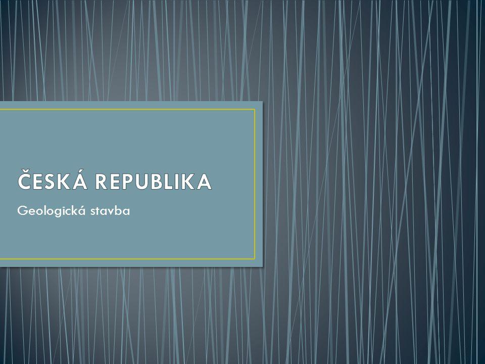 ČESKÁ REPUBLIKA Geologická stavba