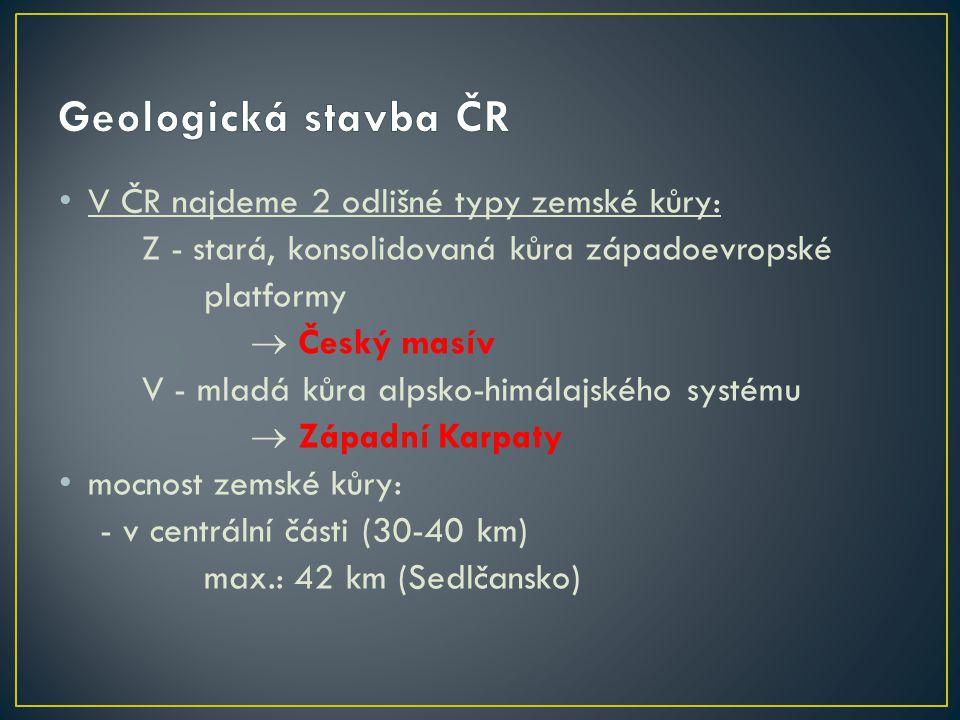 Geologická stavba ČR V ČR najdeme 2 odlišné typy zemské kůry: