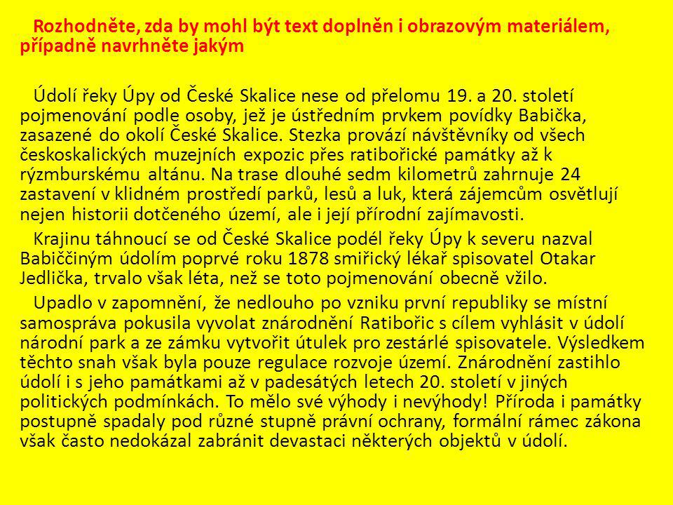 Rozhodněte, zda by mohl být text doplněn i obrazovým materiálem, případně navrhněte jakým Údolí řeky Úpy od České Skalice nese od přelomu 19.