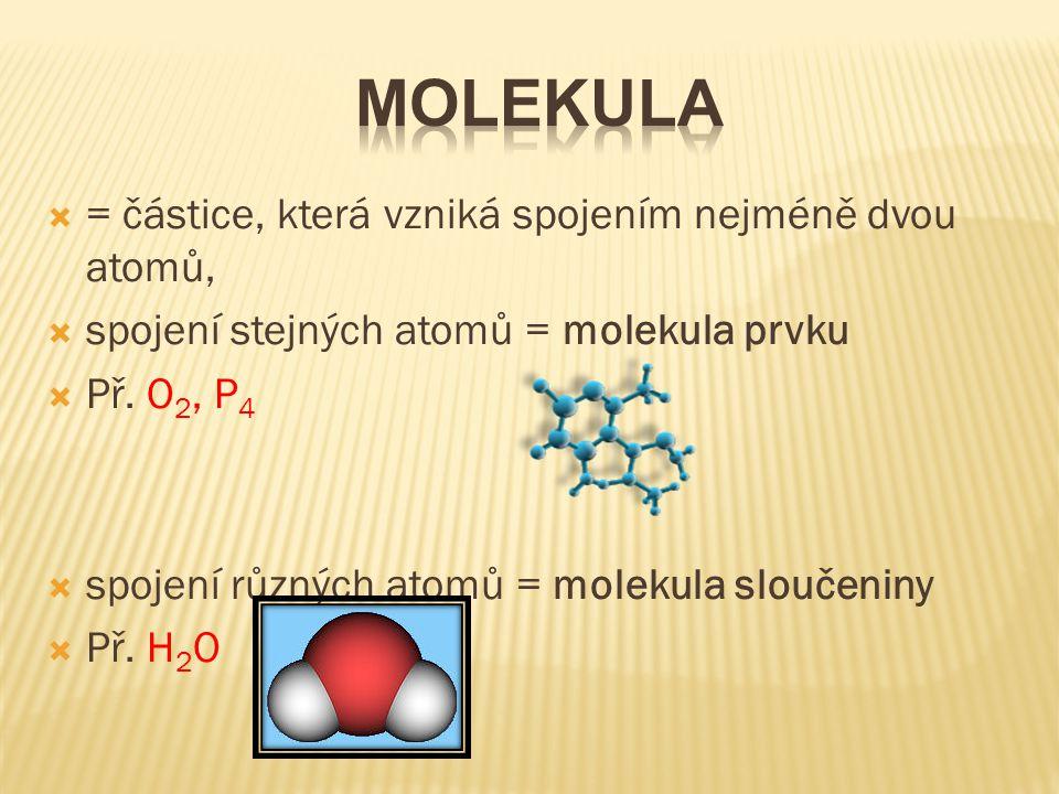 Molekula = částice, která vzniká spojením nejméně dvou atomů,
