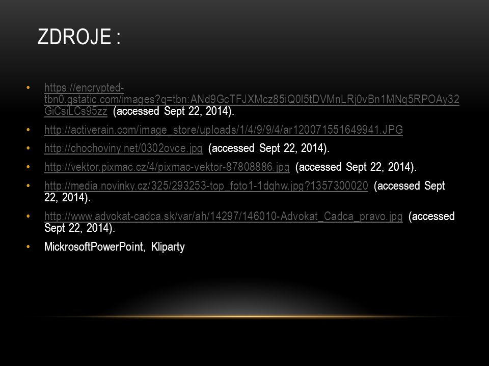 Zdroje : https://encrypted- tbn0.gstatic.com/images q=tbn:ANd9GcTFJXMcz85iQ0l5tDVMnLRj0vBn1MNq5RPOAy32 GiCsiLCs95zz (accessed Sept 22, 2014).