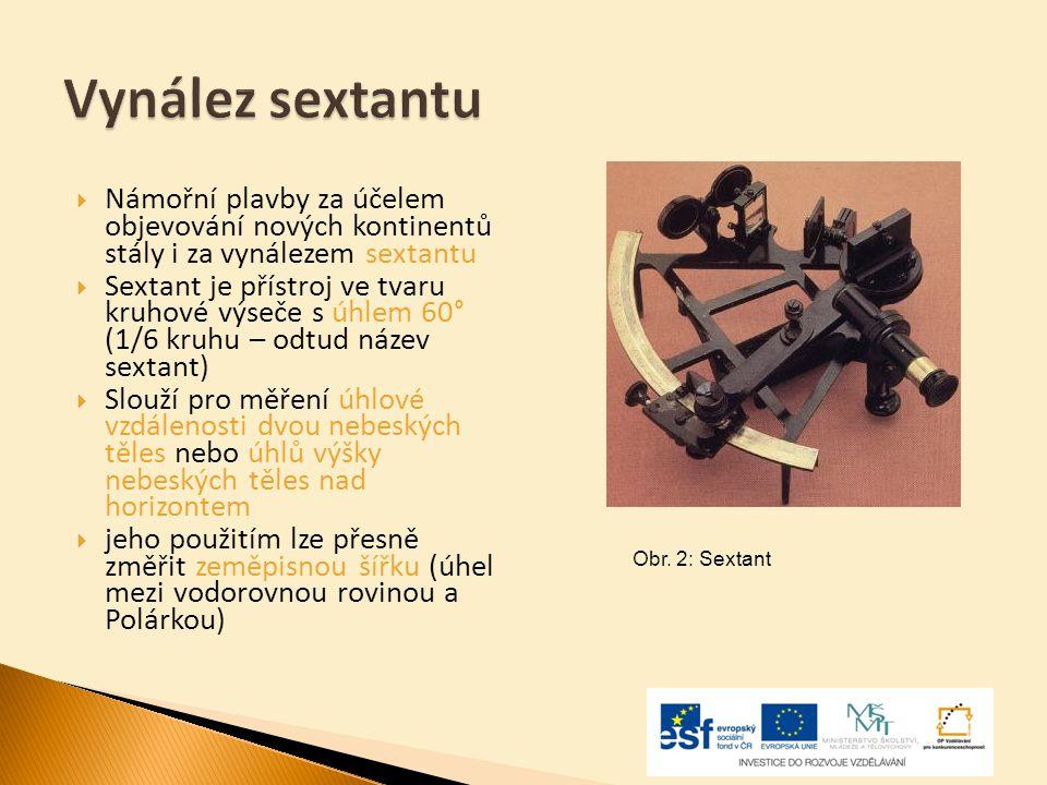 Vynález sextantu Námořní plavby za účelem objevování nových kontinentů stály i za vynálezem sextantu.