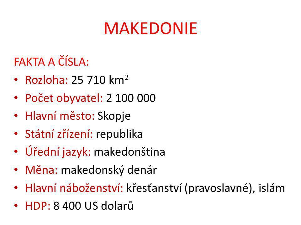 MAKEDONIE FAKTA A ČÍSLA: Rozloha: 25 710 km2 Počet obyvatel: 2 100 000