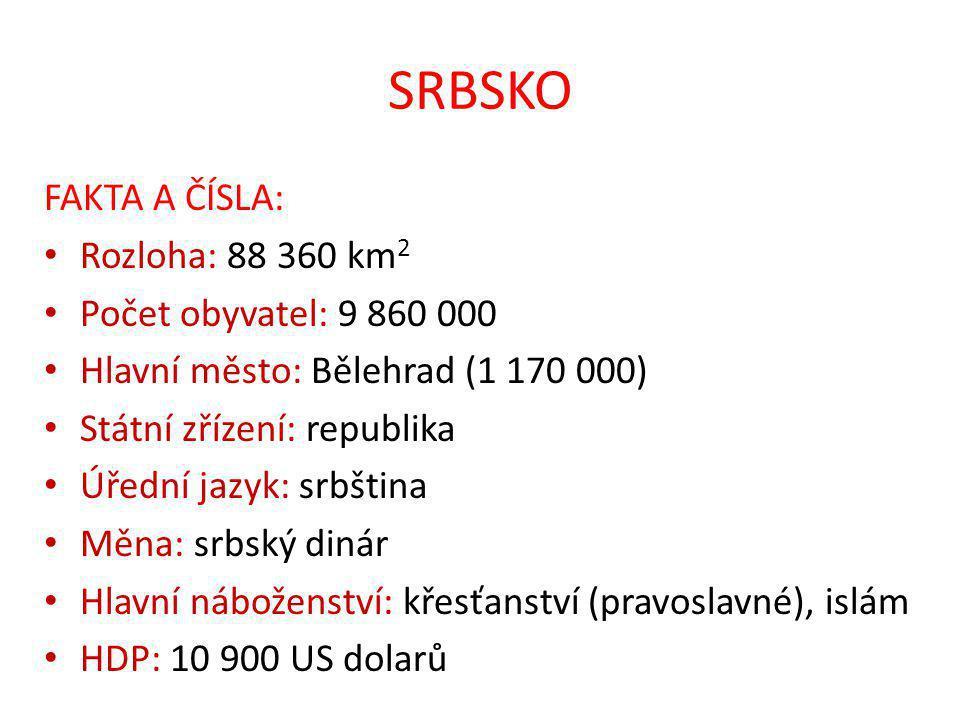 SRBSKO FAKTA A ČÍSLA: Rozloha: 88 360 km2 Počet obyvatel: 9 860 000