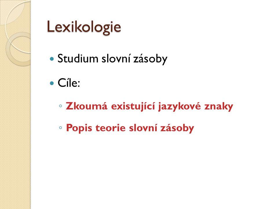 Lexikologie Studium slovní zásoby Cíle: