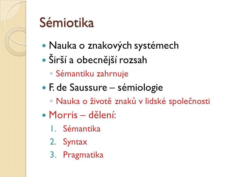 Sémiotika Nauka o znakových systémech Širší a obecnější rozsah