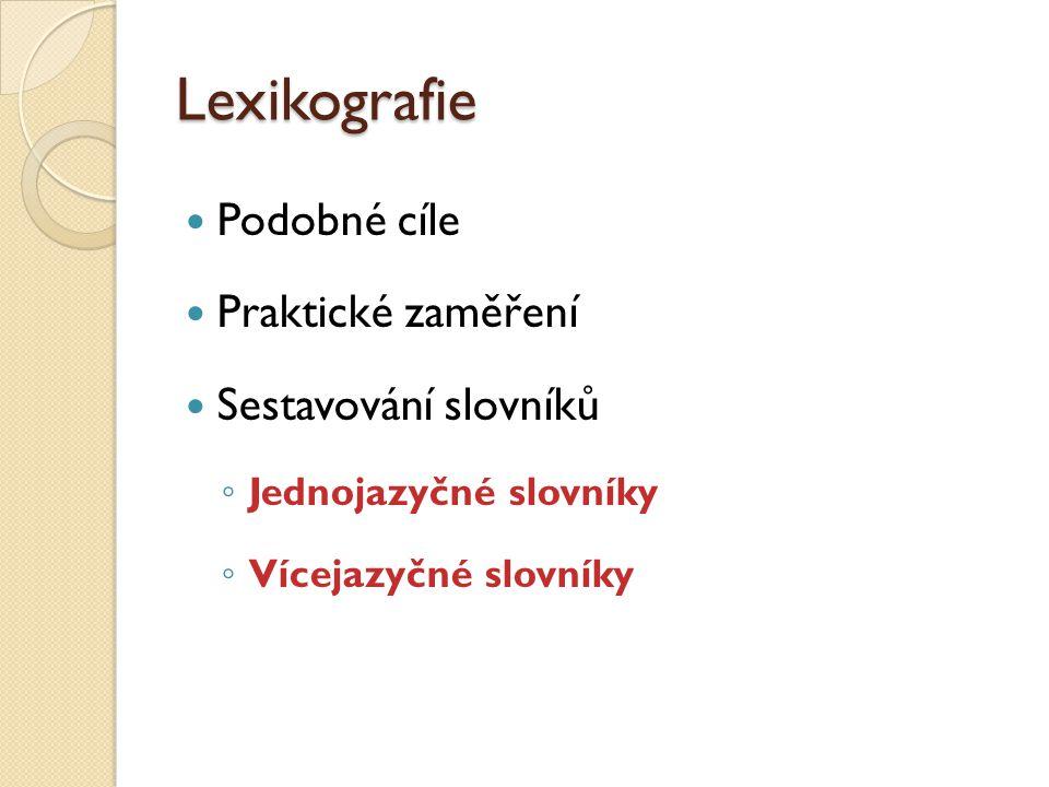 Lexikografie Podobné cíle Praktické zaměření Sestavování slovníků