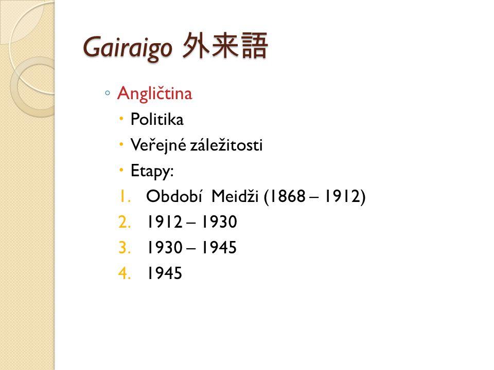 Gairaigo 外来語 Angličtina Politika Veřejné záležitosti Etapy: