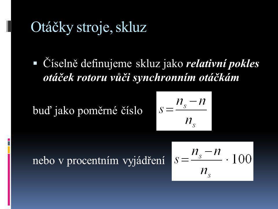 Otáčky stroje, skluz Číselně definujeme skluz jako relativní pokles otáček rotoru vůči synchronním otáčkám.