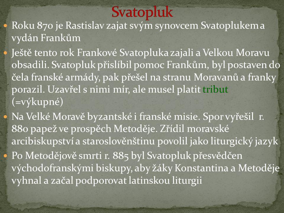 Svatopluk Roku 870 je Rastislav zajat svým synovcem Svatoplukem a vydán Frankům.