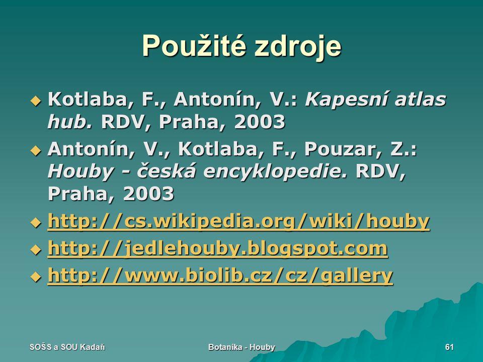 Použité zdroje Kotlaba, F., Antonín, V.: Kapesní atlas hub. RDV, Praha, 2003.