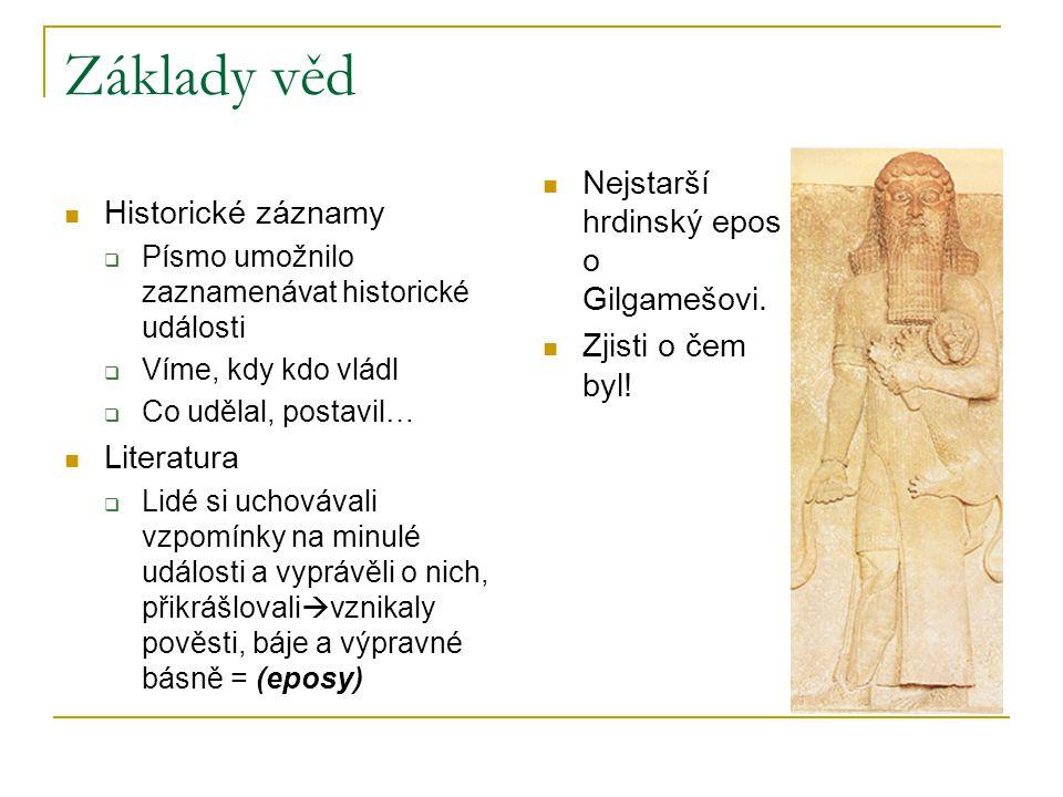 Základy věd Nejstarší hrdinský epos o Gilgamešovi. Historické záznamy