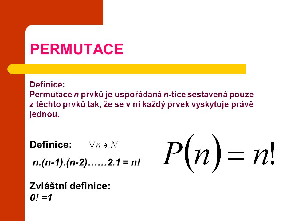 PERMUTACE Definice: n.(n-1).(n-2)……2.1 = n! Zvláštní definice: 0! =1