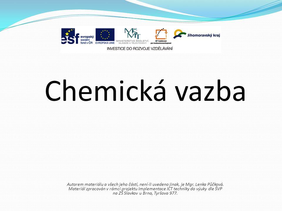 Chemická vazba Autorem materiálu a všech jeho částí, není-li uvedeno jinak, je Mgr. Lenka Půčková.