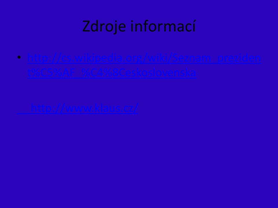 Zdroje informací http://cs.wikipedia.org/wiki/Seznam_prezident%C5%AF_%C4%8Ceskoslovenska.