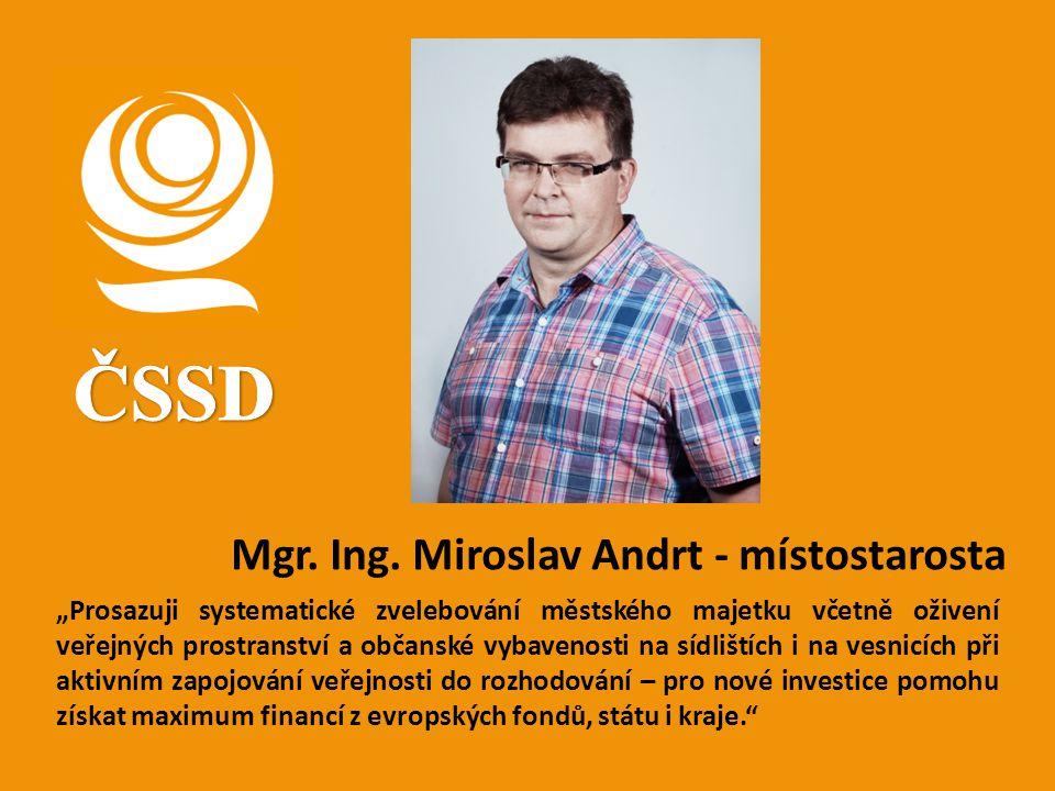 ČSSD Mgr. Ing. Miroslav Andrt - místostarosta