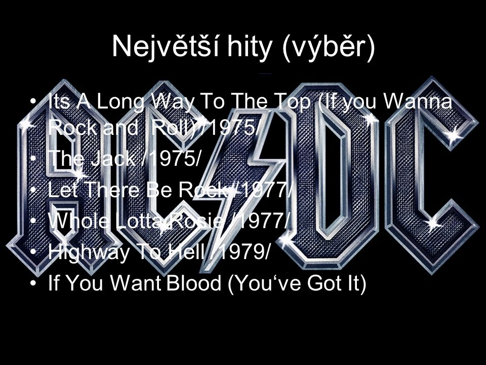 Největší hity (výběr) Its A Long Way To The Top (If you Wanna Rock and Roll) /1975/ The Jack /1975/