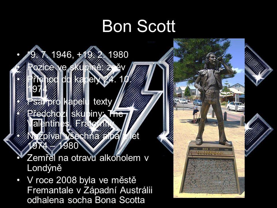 Bon Scott *9. 7. 1946, +19. 2. 1980 Pozice ve skupině: zpěv