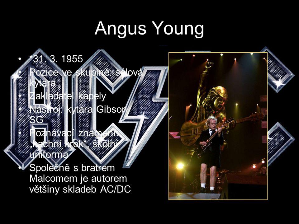 Angus Young *31. 3. 1955 Pozice ve skupině: sólová kytara