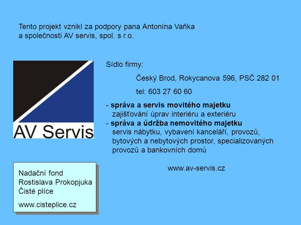 Tento projekt vznikl za podpory pana Antonína Vaňka a společnosti AV servis, spol. s r.o.