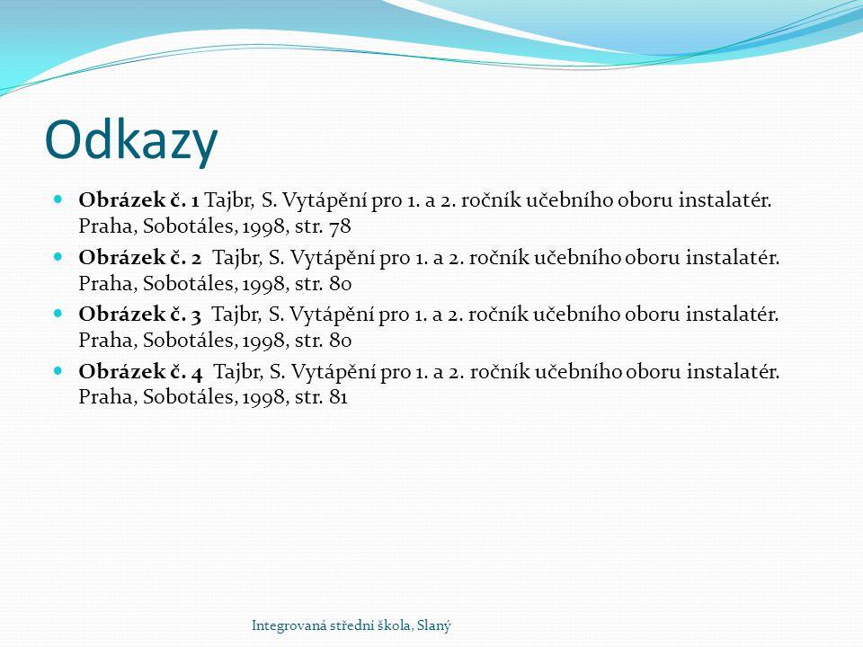 Odkazy Obrázek č. 1 Tajbr, S. Vytápění pro 1. a 2. ročník učebního oboru instalatér. Praha, Sobotáles, 1998, str. 78.