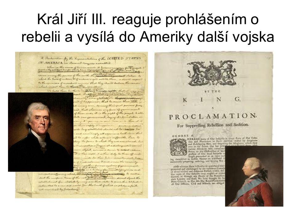 Král Jiří III. reaguje prohlášením o rebelii a vysílá do Ameriky další vojska
