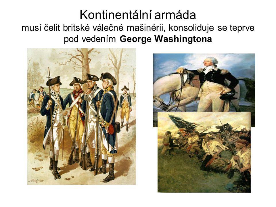 Kontinentální armáda musí čelit britské válečné mašinérii, konsoliduje se teprve pod vedením George Washingtona