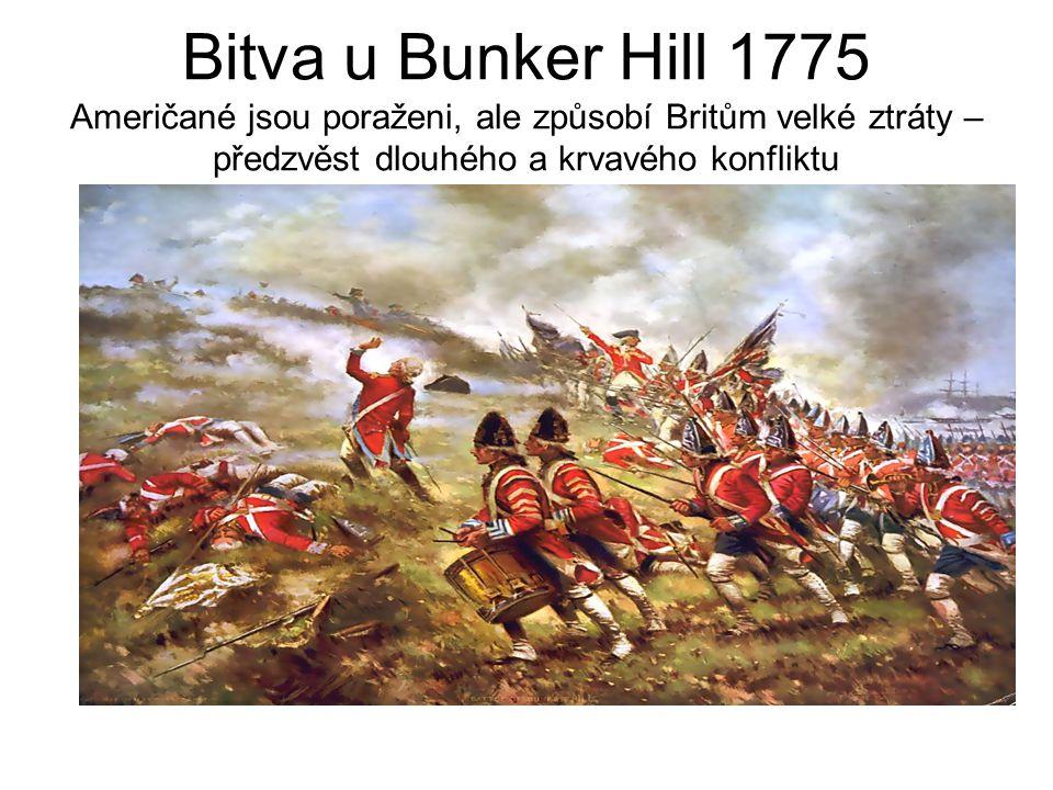 Bitva u Bunker Hill 1775 Američané jsou poraženi, ale způsobí Britům velké ztráty – předzvěst dlouhého a krvavého konfliktu