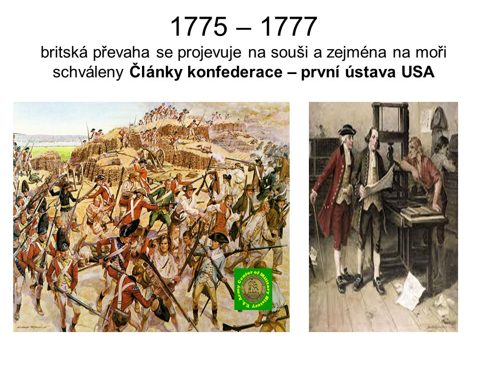 1775 – 1777 britská převaha se projevuje na souši a zejména na moři schváleny Články konfederace – první ústava USA
