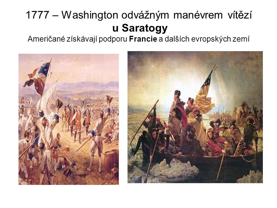 1777 – Washington odvážným manévrem vítězí u Saratogy Američané získávají podporu Francie a dalších evropských zemí