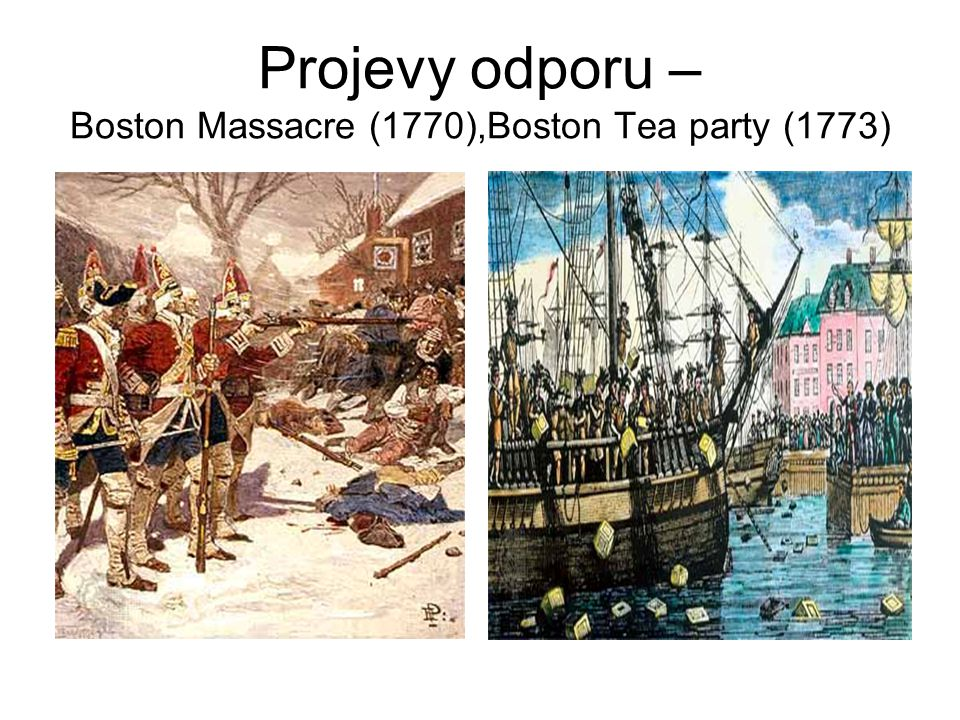 Projevy odporu – Boston Massacre (1770),Boston Tea party (1773)