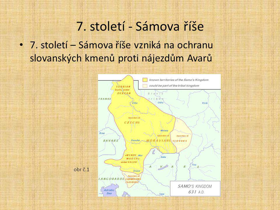 7. století - Sámova říše 7. století – Sámova říše vzniká na ochranu slovanských kmenů proti nájezdům Avarů.