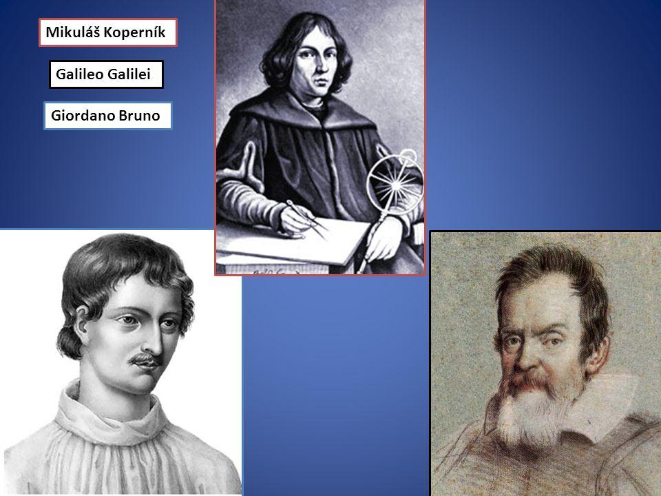 Mikuláš Koperník Galileo Galilei Giordano Bruno