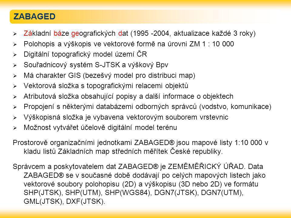 ZABAGED Základní báze geografických dat (1995 -2004, aktualizace každé 3 roky) Polohopis a výškopis ve vektorové formě na úrovni ZM 1 : 10 000.