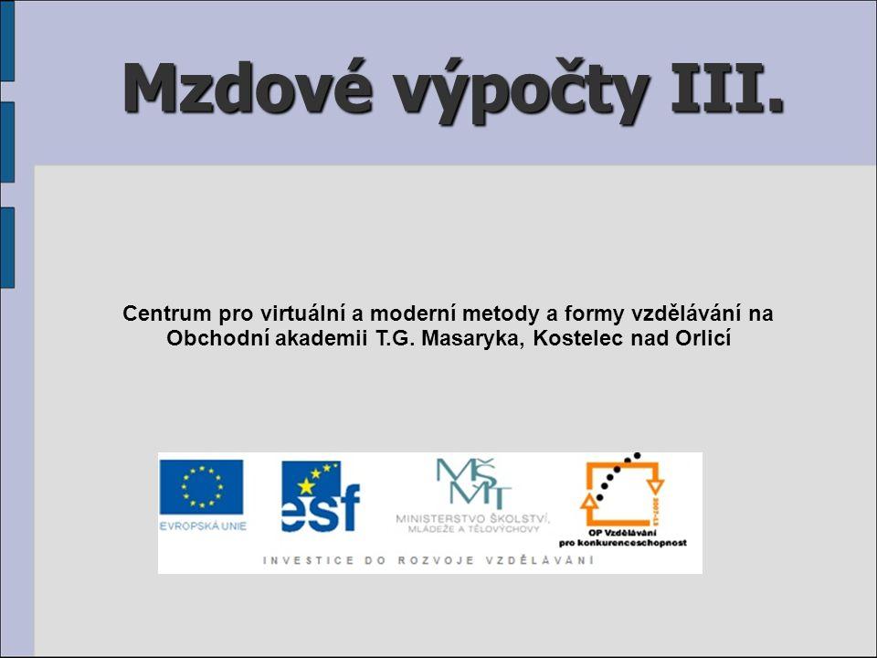 Mzdové výpočty III. Centrum pro virtuální a moderní metody a formy vzdělávání na.